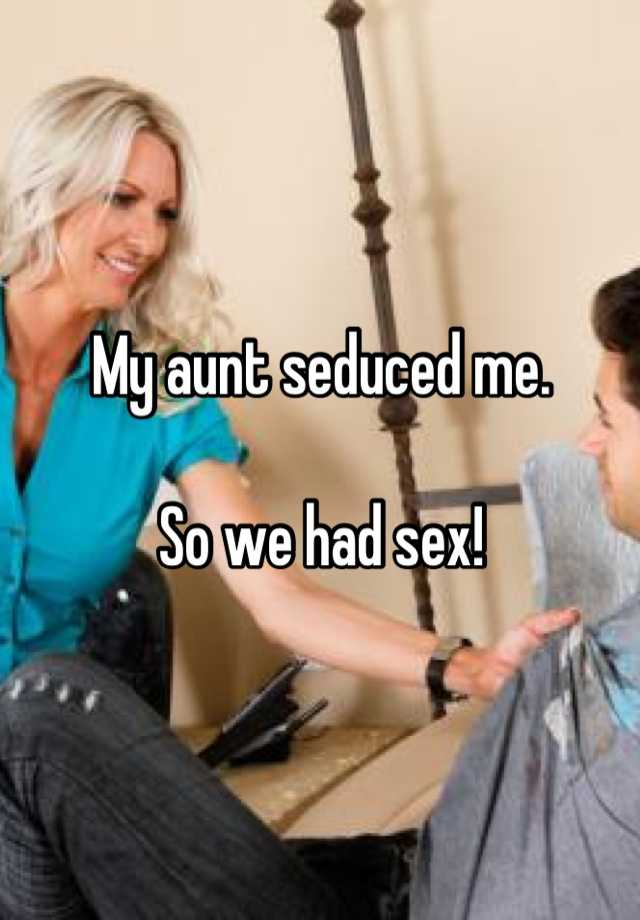Aunt had sex with me