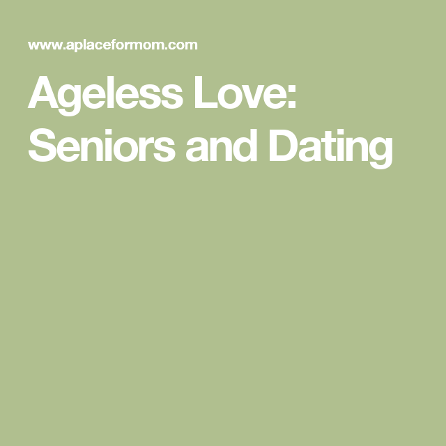 Ageless love seniors and dating