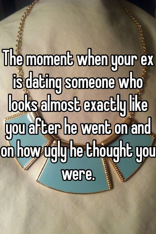My ex is dating someone ugly